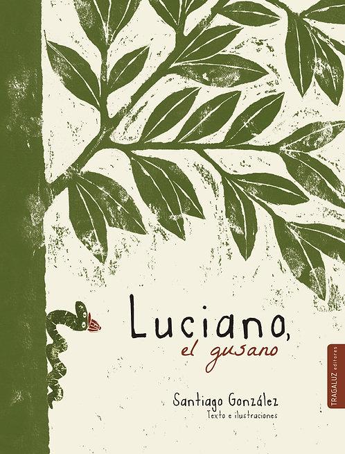 Luciano, el gusano / Santiago González