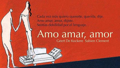Amo amar, amor / Geert de Kockere y Sabien Clement