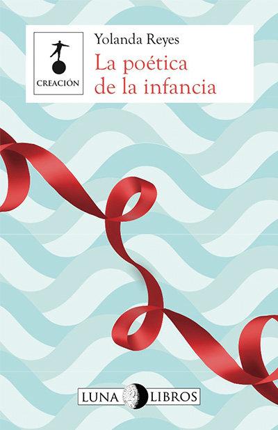 La poética de la infancia /Yolanda Reyes