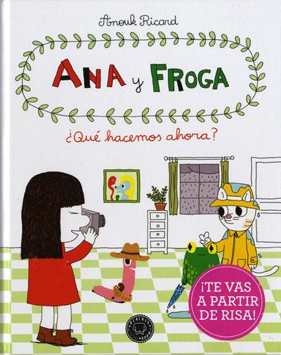 Ana y Froga ¿Qué hacemos ahora?Anouk Ricard