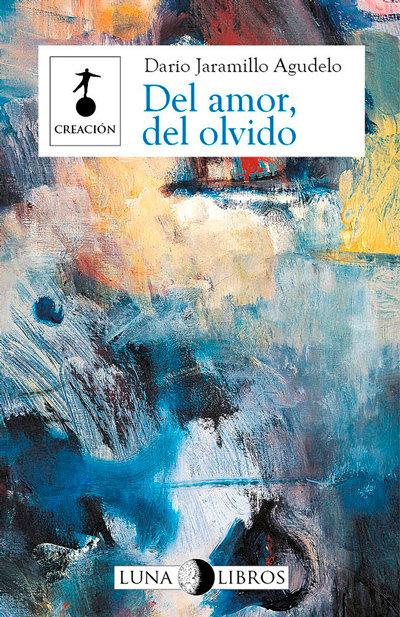 Del amor, del olvido / Dario Jaramillo Agudelo
