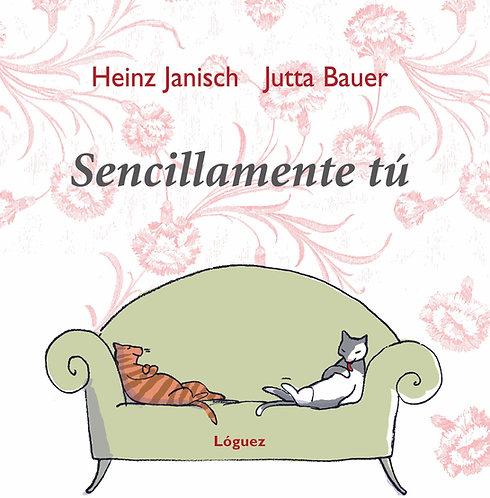 Sencillamente tú / Heinz Janisch y Jutta Bauer
