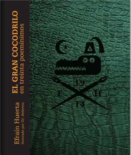 El Gran Cocodrilo en treinta poemínimos, Efraín Huerta y Dr. Alderete