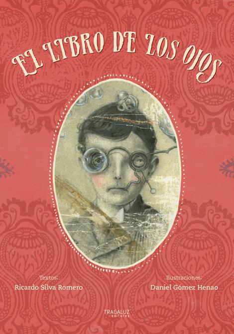 El libro de los ojosRicardo silva/ Daniel Gómez H