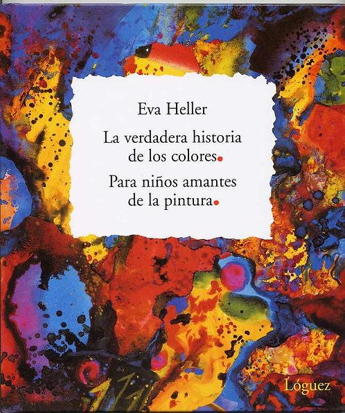 La verdadera historia de los colores /Eva Heller
