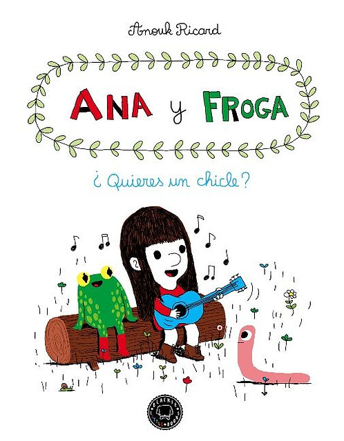Ana y Froga ¿Quieres un chicle? /Anouk Ricard