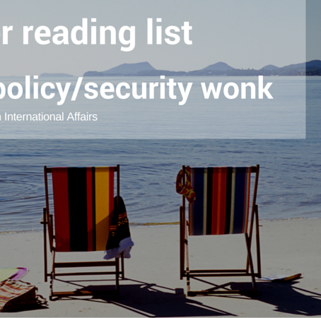 Summer Reading List for the Foreign Policy/Security Wonk