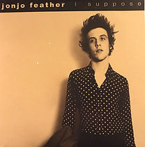Jonjo Feather 'I Suppose' Sleeve