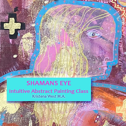 SHAMANS EYE INTUITIVE ABSTRACT PAINTING CLASS