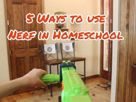 5 Ways to Use Nerf in Homeschool