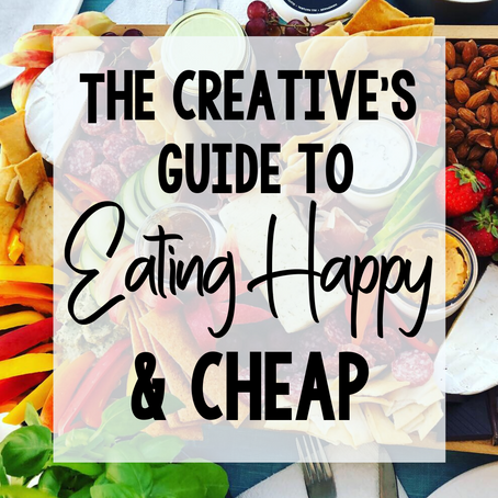 The Creative's Guide to Eating Happy & Cheap