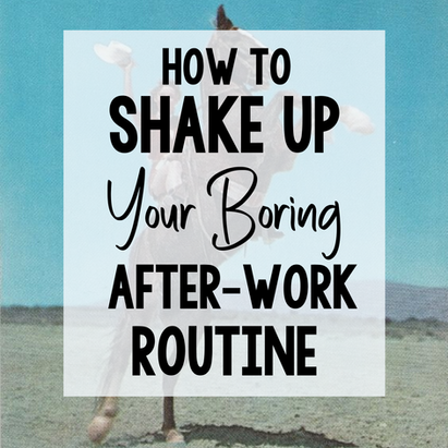 How To Shake Up Your After-Work Routine