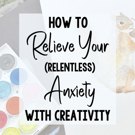 How to Relieve Your Anxiety with Creativity