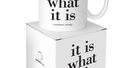 Quotable It Is What It Is Mug