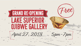 GRAND RE-OPENING OF THE LAKE SUPERIOR OJIBWE GALLERY