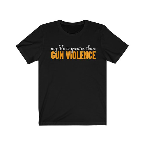 My Life is greater than Gun Violence
