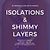 Isolations & Shimmy Layers | In-person