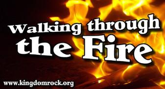 Walking through the Fire