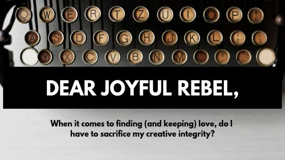 Dear Joyful Rebel: Boldly Defiant + Creative Soul Seeks Love