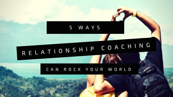 5 Ways Relationship Coaching Can Rock Your World