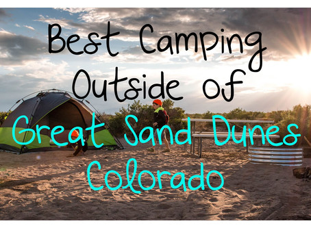 Best Camping Outside of Great Sand Dunes, Colorado