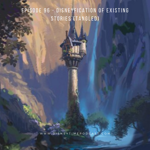 Episode 96 - Disneyfication of Existing Stories (Tangled)