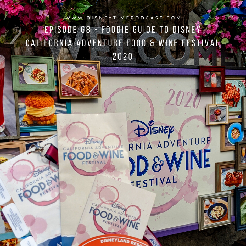 Episode 68 - Foodie Guide to Disney California Adventure Food & Wine Festival 2020
