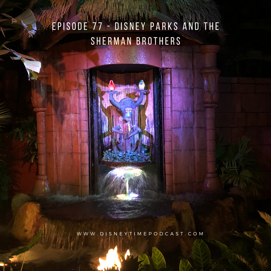 Episode 77 - Disney Parks and the Sherman Brothers