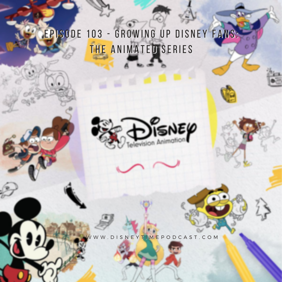 Episode 103 - Growing up Disney Fans: The Animated Series