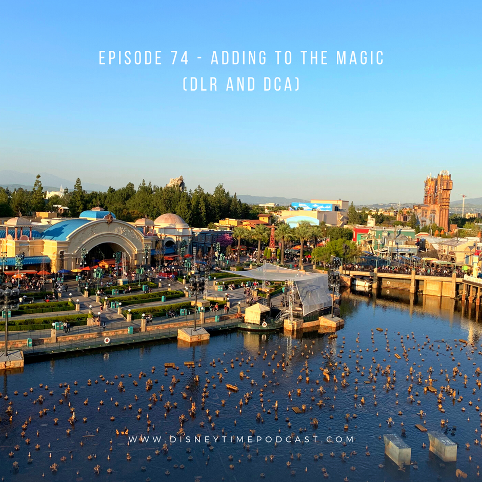 Episode 74 - Adding to the Magic (DLR and DCA)
