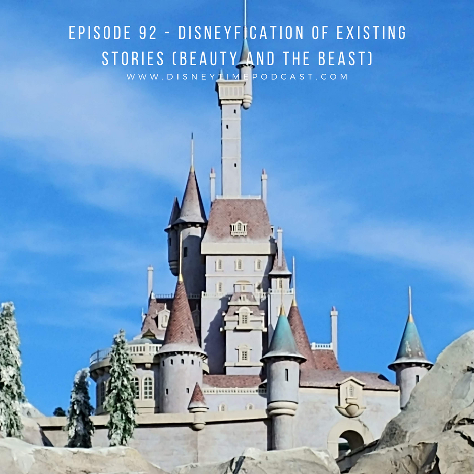 Episode 92 - Disneyfication of Existing Stories (Beauty and the Beast)