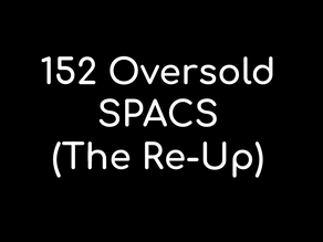 SPACdaddy Guide to 152 oversold SPACS: The Re-Up