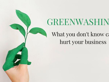 Greenwashing: What You Don't Know Can Hurt Your Business