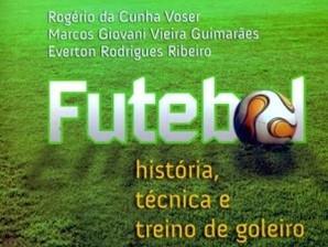 Livro: Futebol: histórica, técnica e treino de goleiro