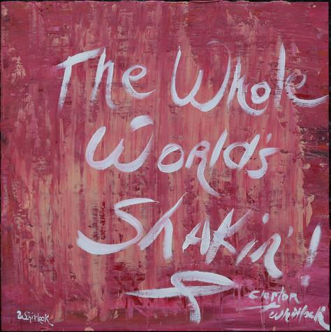 The Whole World's Shakin!