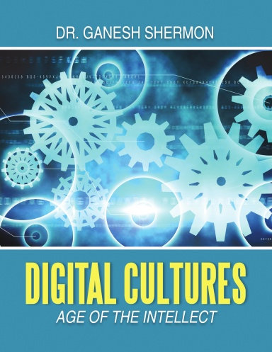 Digital Cultures - Age of the Intellect - By Ganesh Shermon
