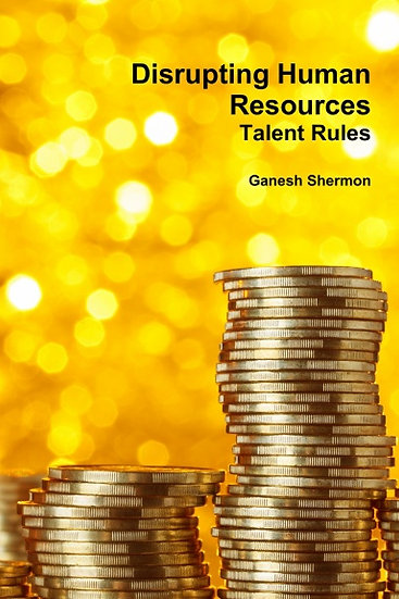 Disrupting Human Resources - Talent Rules - By Ganesh Shermon