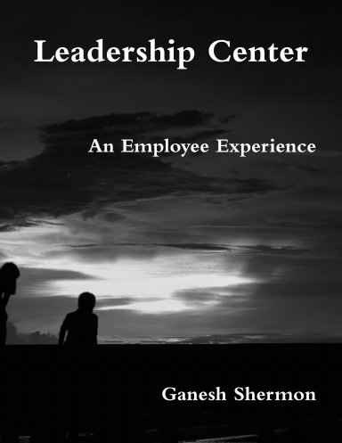 Leadership Center - An Employee Experience - By Ganesh Shermon