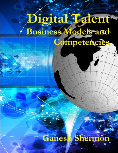 Digital Talent - Business Models and Competencies - By Ganesh Shermon