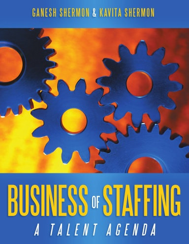 Business of Staffing - A Talent Agenda - By Kavita Shermon & Ganesh Shermon