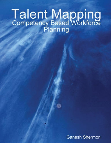 Talent Mapping - Competency Based Workforce Planning - By Ganesh Shermon