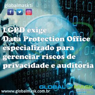 LGPD exige Data Protection Office especializado para gerenciar riscos de privacidade e auditoria