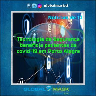 Tecnologia de Segurança beneficia pacientes de covid-19 em Porto Alegre