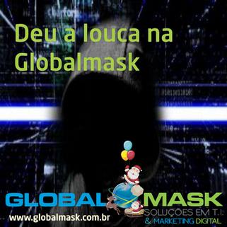 Deu a louca na Globalmask!