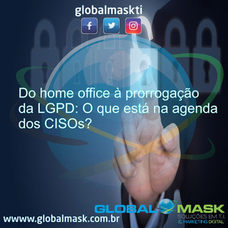 Do home office à prorrogação da LGPD: o que está na agenda dos CISOs?