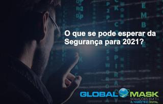 O que se pode esperar da Segurança para 2021?