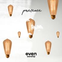 Presence — Even Worship