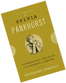 Sylvia Pankhurst: Suffragette, Socialist and Scourge of Empire by Katherine Connelly