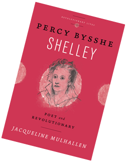 Percy Bysshe Shelley: Poet and Revolutionary by Jacqueline Mulhallen, published by Pluto Press
