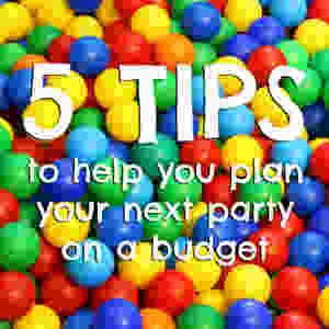 5 Tips to help you plan your next party on a budget